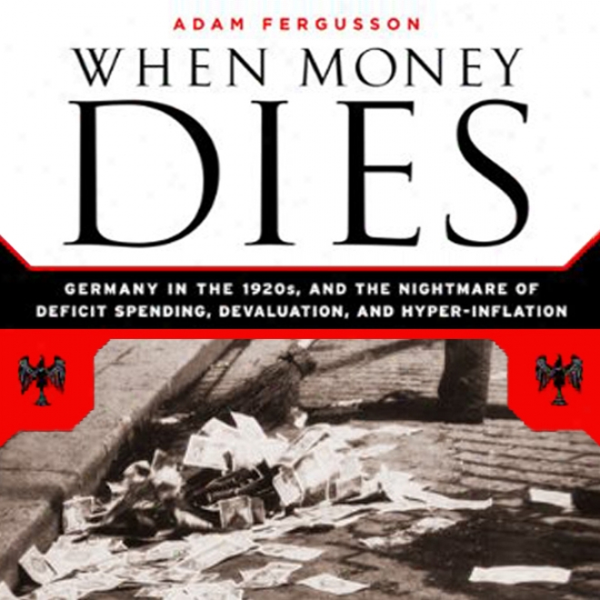 When Coin  Dies: The Nightmare Of Deficit Spending, Devaluation, And Hyperinflation I nWeimar, Germany (unabridged)