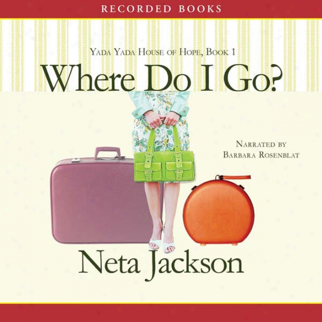 Where Do I Go?: A Yada Yada Family Of Hope Novel (unabridged)