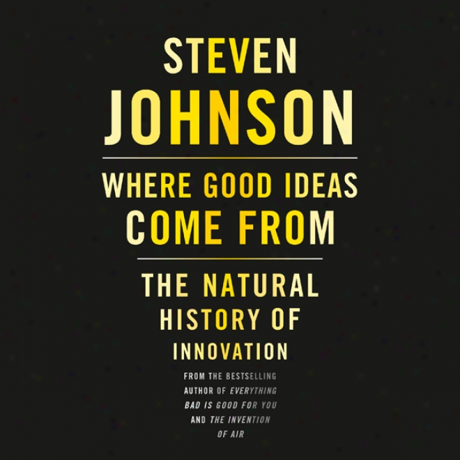 Where Good Ideas Come From: The Natural History Of Innovation (unabridged)