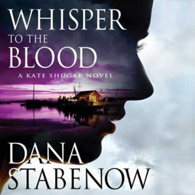 Whisper To The Blood: A Kate Shugak Novel (unabridged)