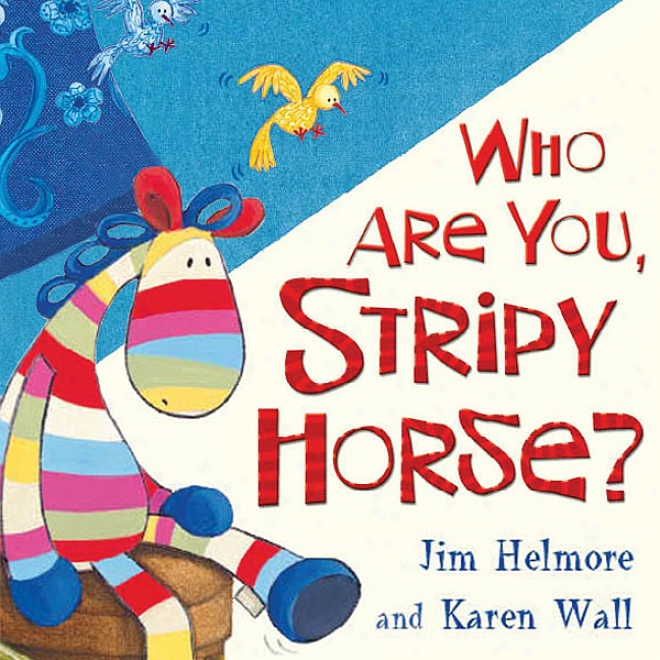 Who Are You Stripy Horse? (unabridged)