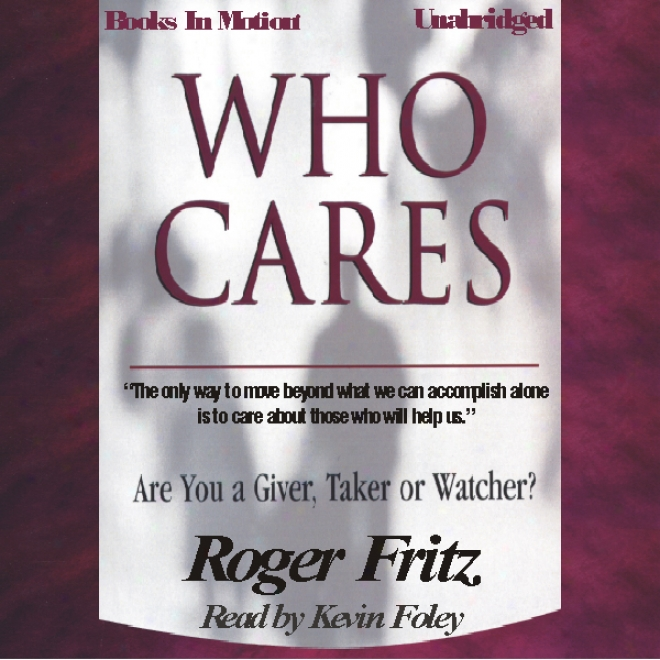 Who Cares: Are You A Giver, Taker Or Watcher? (unabridged)