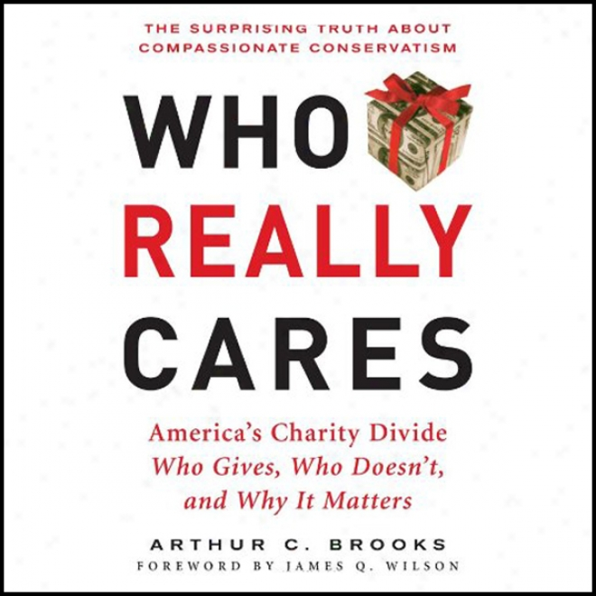 Who Rsally Cares: The Extraordinary Truth About Compassionate Conservatism (unabridged