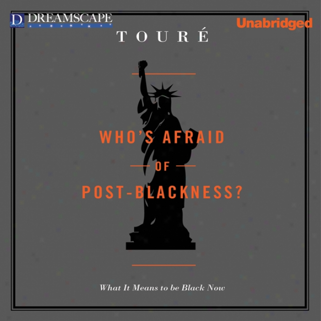 Who's Afraid Of Posy-blackness: What It Means To Be Black Now (unabridged)