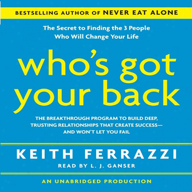 Who's Got Your Back: The Breakthrough Program To Build Deep, Trusting Relationships (unabridged)