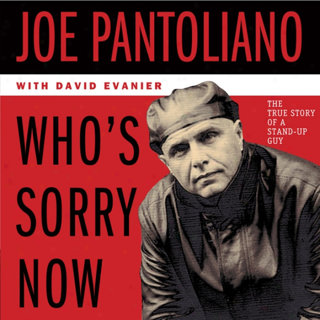 Who's Sorry Now: The True Story Of A Stand-up Guy (unabridged)