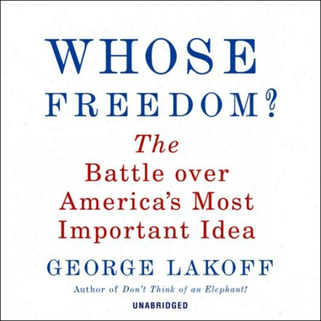 Whose Freedom?: The Battle Over America's Most Important Idea (unabridged)