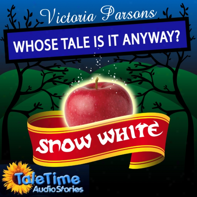 Whose Tale Is It Anyway? Snow White (unabridgex)
