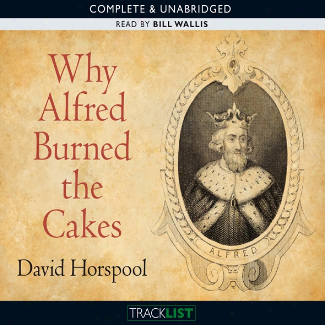 Why Alfred Burned The Cakes (unabridged)