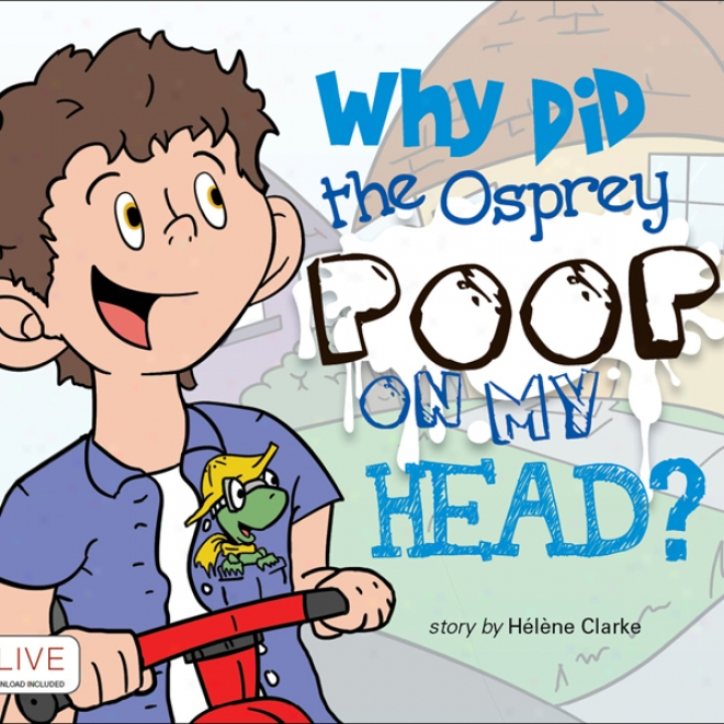 Why Did The Osprey Poop On My Head? (unabridged)