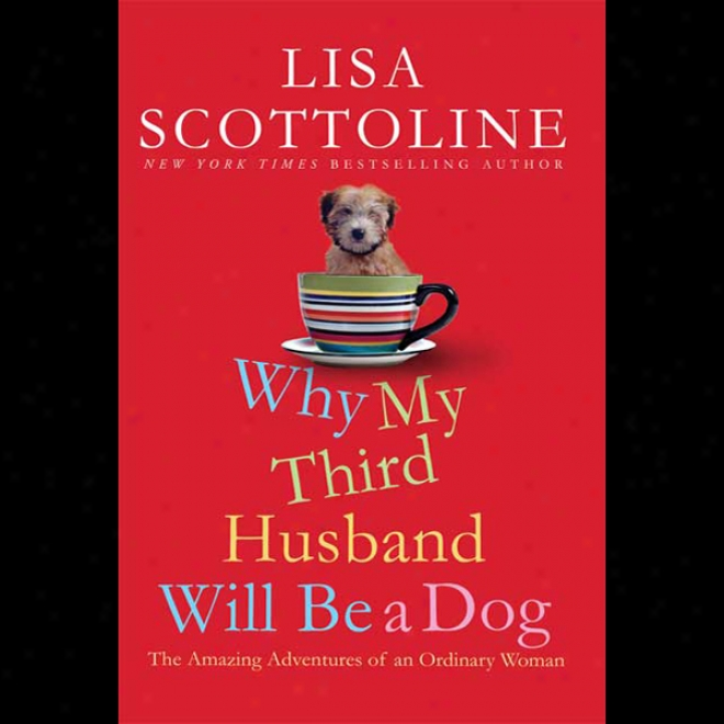 Why My Third Husband Will Be A Dog: The Amazing Adventures Of An Ordinary Woman (unabridged)