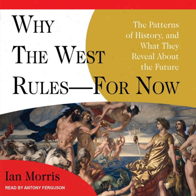 Why The West Rules - For Now: The Patterns Of History, And What They Reveal Aboutt The Future (unabridged)
