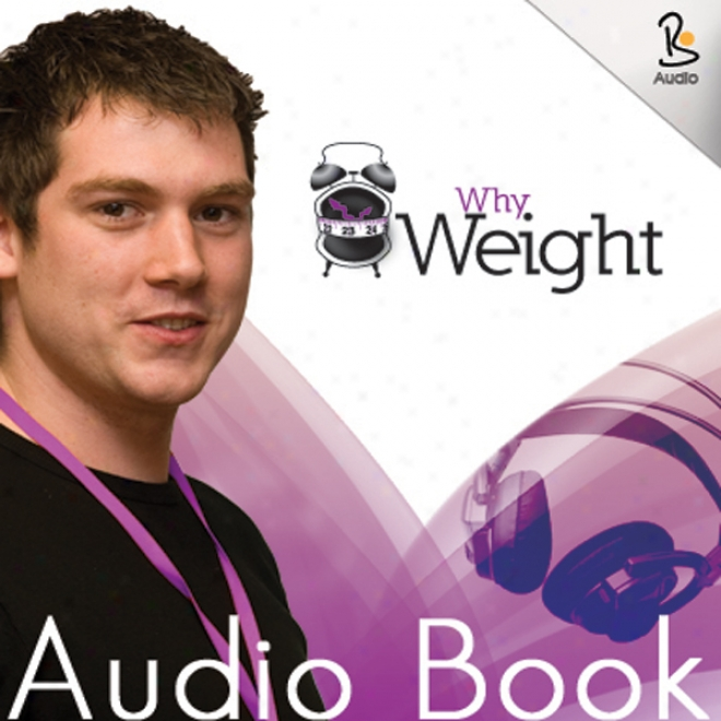 Why Weight Audio Book (unabridged)
