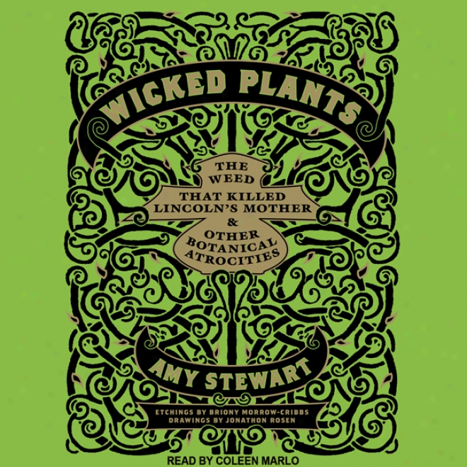 Wicked Plants: The Weed Thar Killed Lincoln's Mother And Other Botanical Atrocities (unabridged)