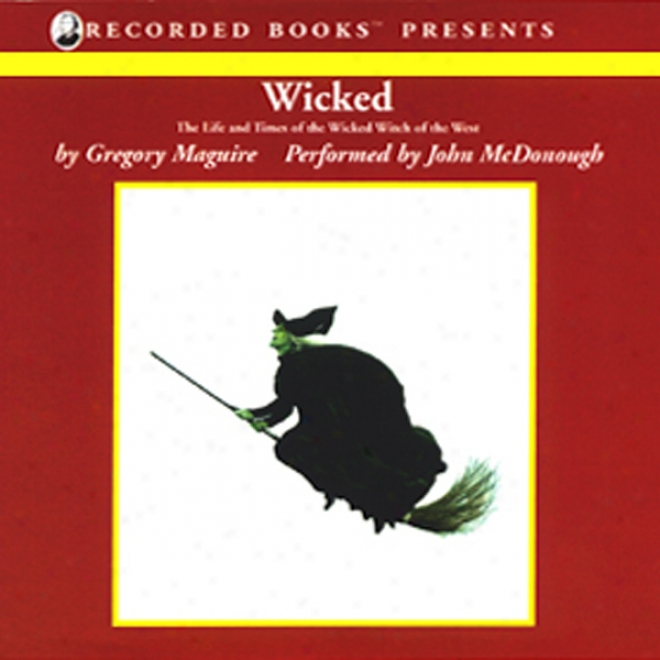 Wicked: The Life And Times Of The Wicked Witch Of The West (unabridged)