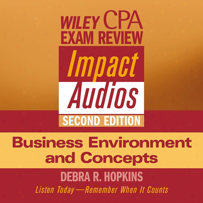 Wiley Cpa Examination Review Impact Audios, Second Edition: Busienss Environment And Concepts (unabridged)