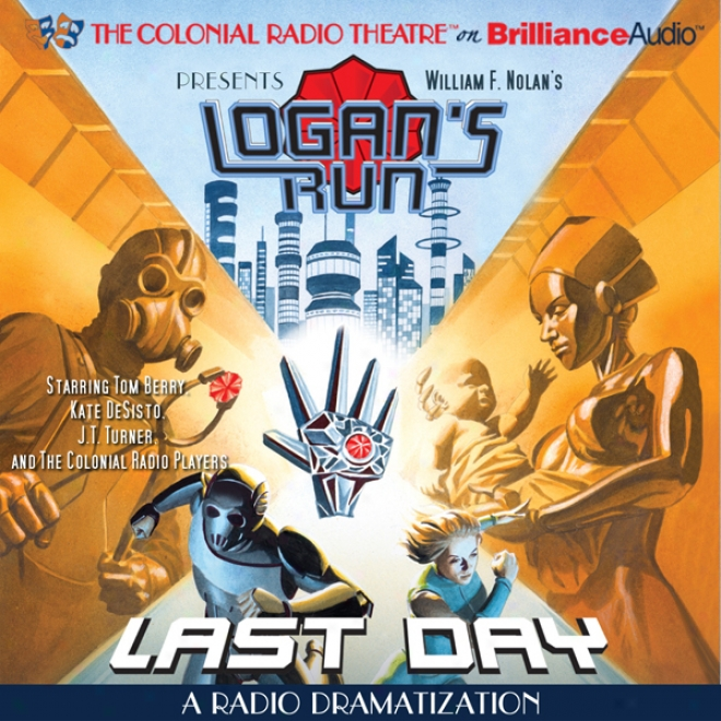 William F. Nolan's Logan's Run - Last Day: A Radio Dramatization