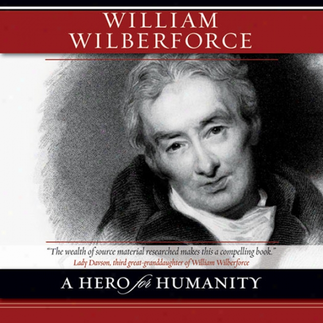 William Wilberforce: A Hero For Humanity (unabridged)