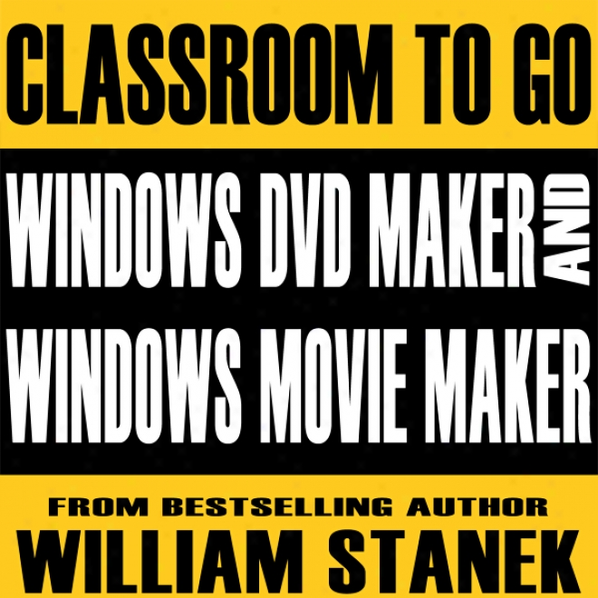 Windows Dvd Maker And Windows Movie Maker Classroom-to-go: Windows Visat Edition
