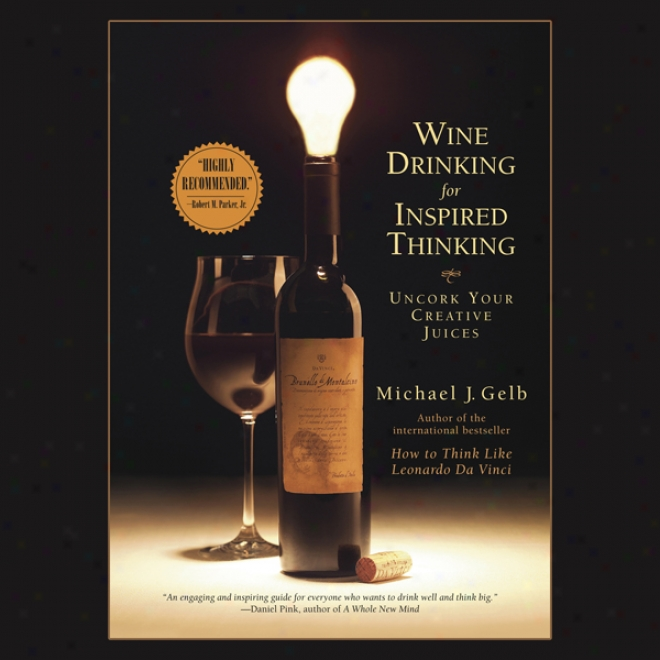 Wine Drinking For Inspired Thinking: Uncork Your Creatve Juices (unabridged)