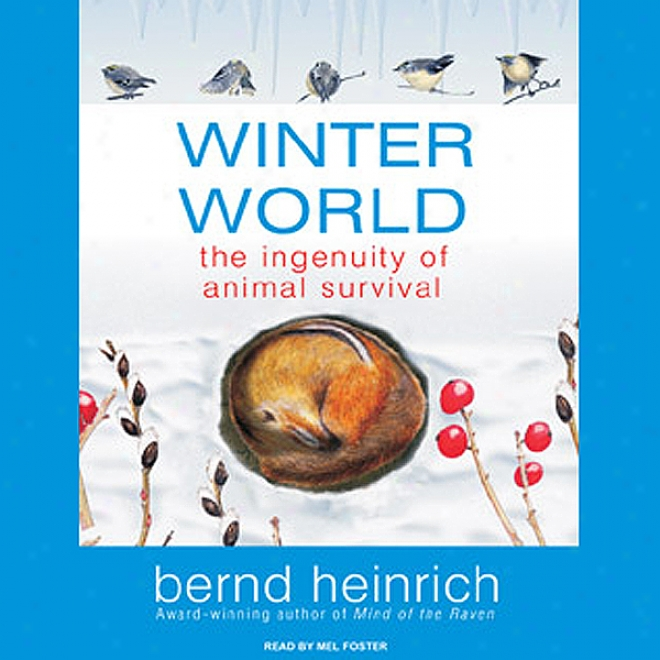Winter World: The Inventiveness Of Animal Survival (unabridged)