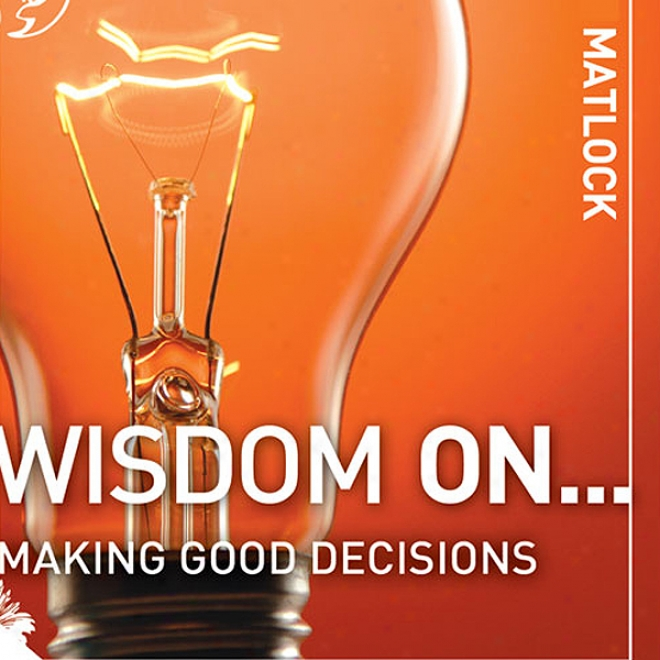 Wisdom On ... Making Good Decisions (unabridged)