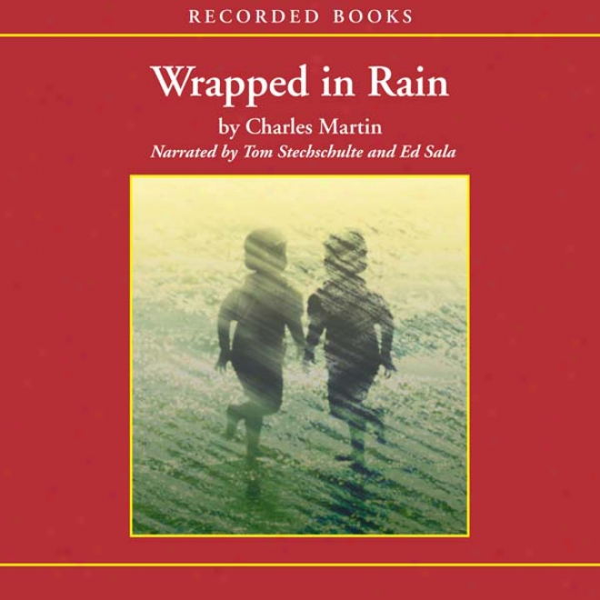 Wrapped In Rain: A Novel Of Coming Home (unabridged)