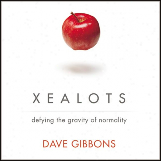 Xealots: Defying The Gravity Of Normality (unabridged)