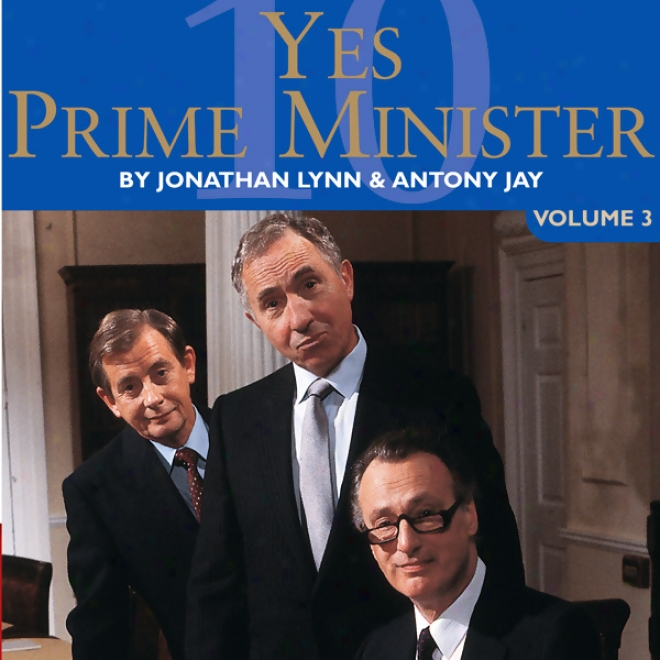 Yes Prime Minister: Volume 3