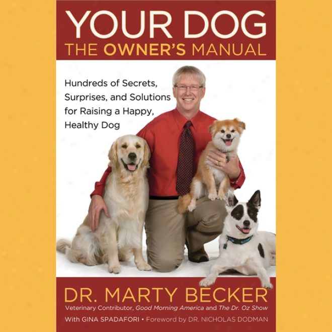 Your Dog: The Owner's Manual: Hundreds Of Secrets, Surprises, And Solutions For Raising A Happy, Healthy Dpg (unabridged)