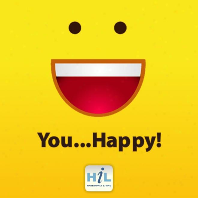 Your Faith: You...happy!