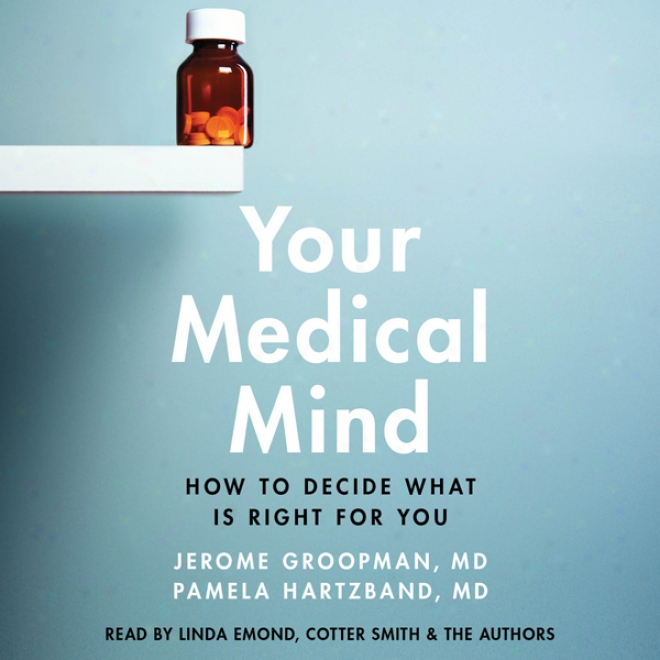 Your Medical Mind: How To Determine What Is Right For You (unabridgec)