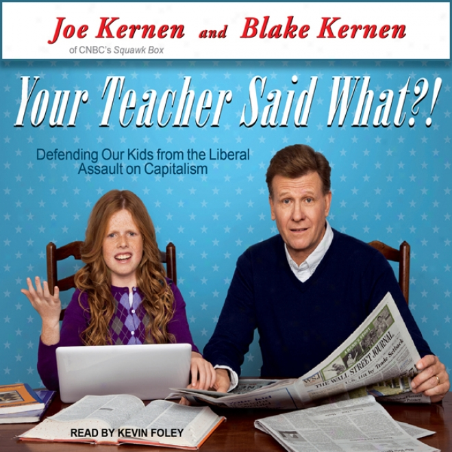 Your Teacher Said What?!: Defending Our Kids From The Large Assault On Capitalism (unabridged)