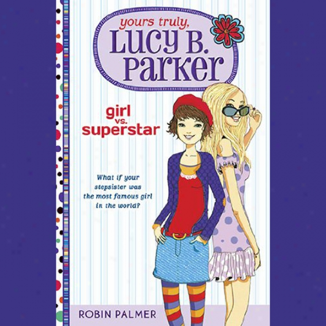 Yours Truly, L8cy B. Parker, Girl Vs. Superstar (unabridged)