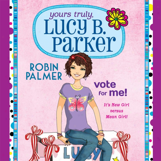 Yours Truly, Lucy B. Parker: Vote In quest of Me (unabridged)