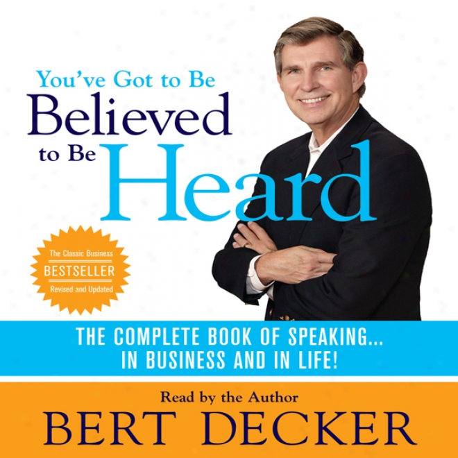 You've Got To Be Believed To Exist Heard: The Complete Main division Of Speaking...in Business And In Life!