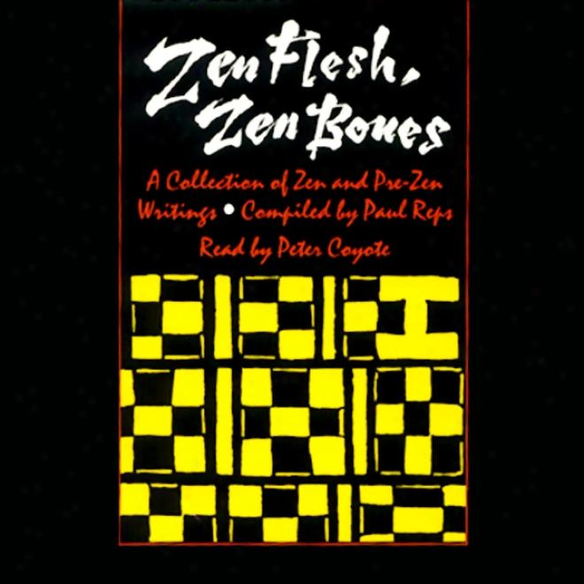 Zen Flesh, Zen Bones: A Collection Of Zen And Pre-zen Writings (unabridged Selections)