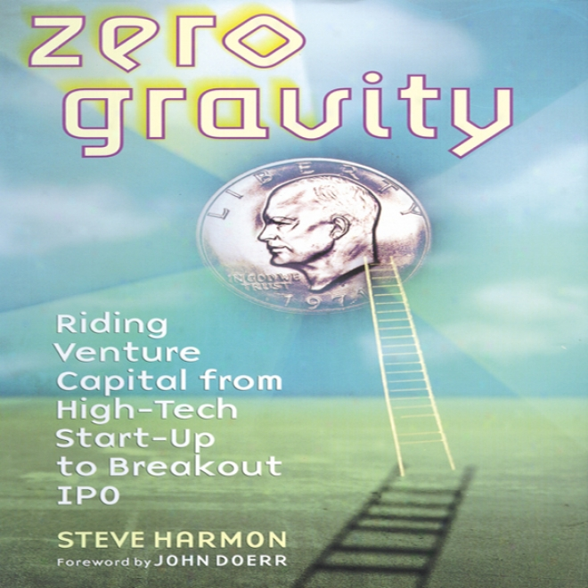 Zero Gravity: Ricing Venture Capital From High-tech Start-up To Breakout Ipo (unabridged)