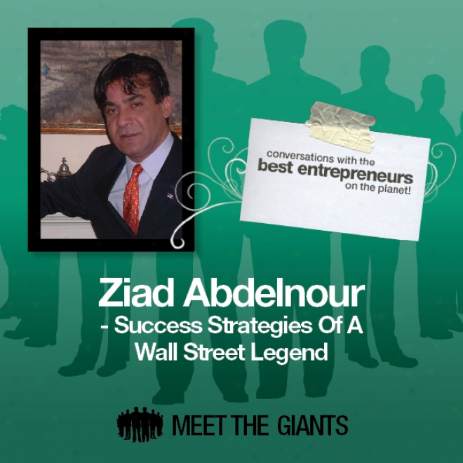 Ziad Abdelnour - Success Strategies Of A Wall Street Legend: Conversations With The Best Entrepreneurs On The Planet