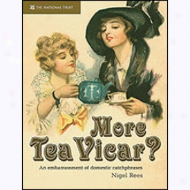 More Tea Vicar? One Embarrasment Of Fond of home Catchphrases