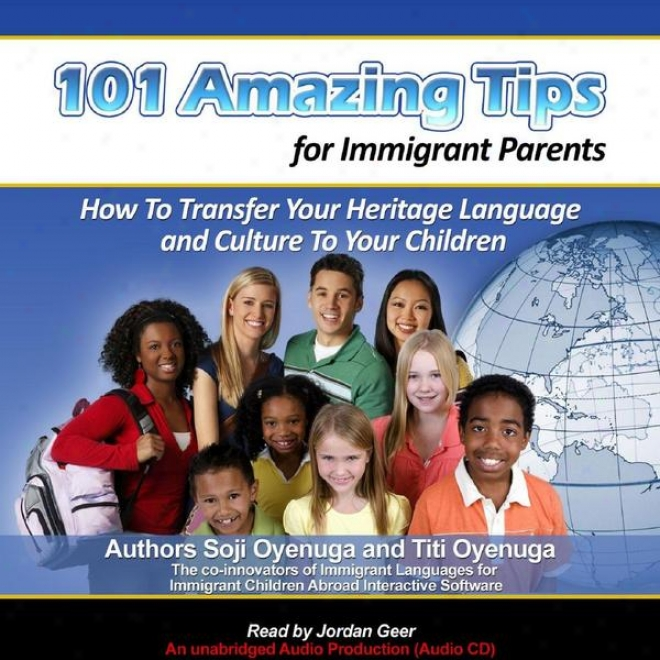 101 Astonishing Tips For Immigrant Parents - How To Transfer Your Heritage Language And Culture To Your Children