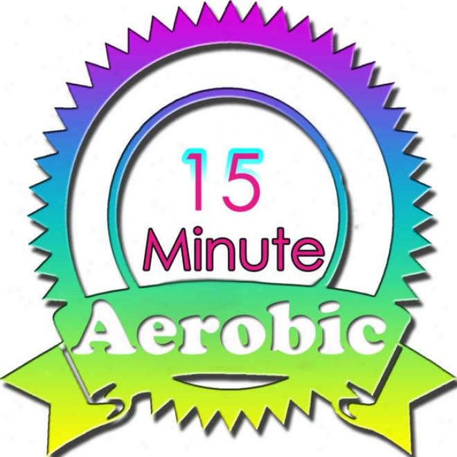 15 Minute Aerobic Megamix (fitness, Cardio & Aerobic Session) [even 32 Counts]