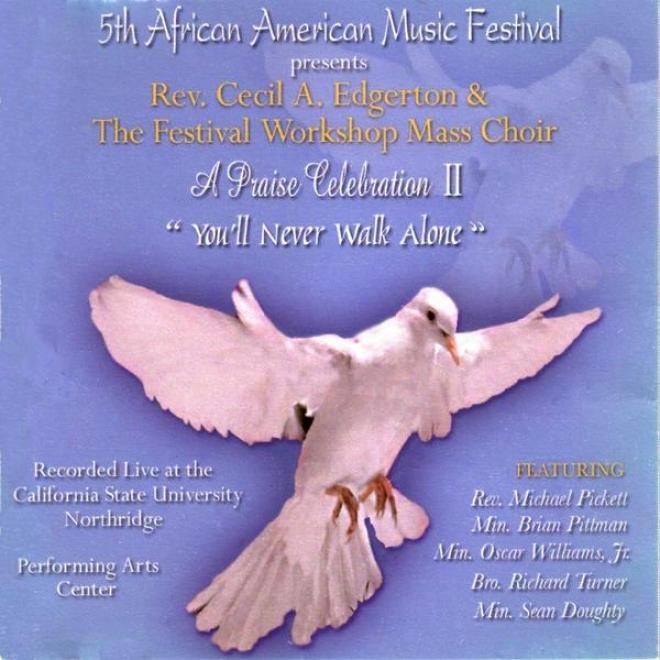 5th African Amerucan Music Festival Presentx: A Praise Celebration Ii (you'll Nevee Walk Alone)