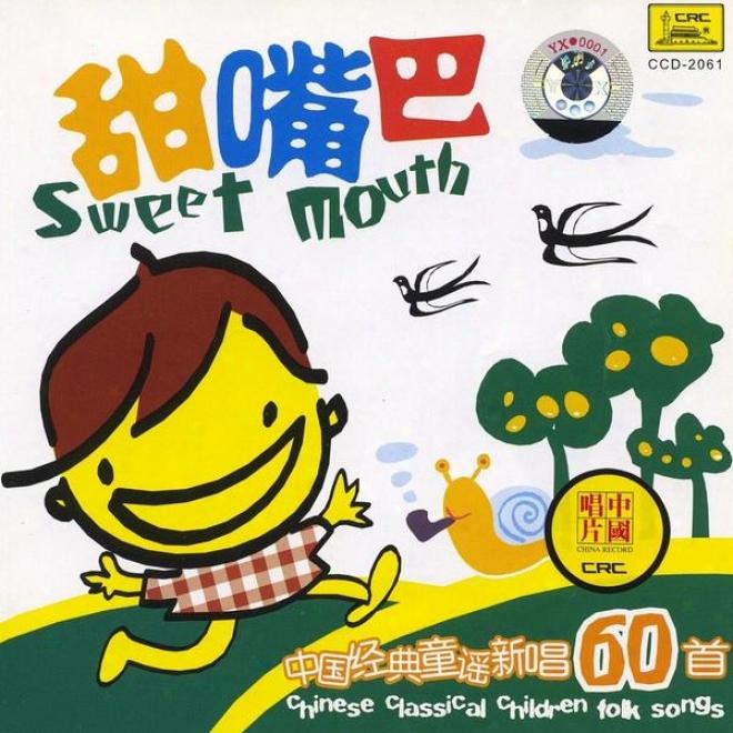 60 Classic Chinese Childrens Folk Songs: Perfume Mouth (zhong Guo Jing Dian Tong Yao Xin Chang Liu Shi Shou: Tian Zui Ba)