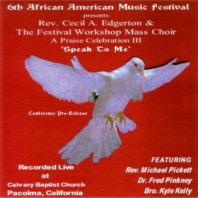 6th African American Music Festival Presents: A Praise Celebration Iii (speak To Me)