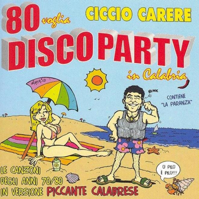 80 Voglia. Disco Party In Calabria: Le Canzoni Degli Anni '70 '80 In Versione Piccante Calabrese