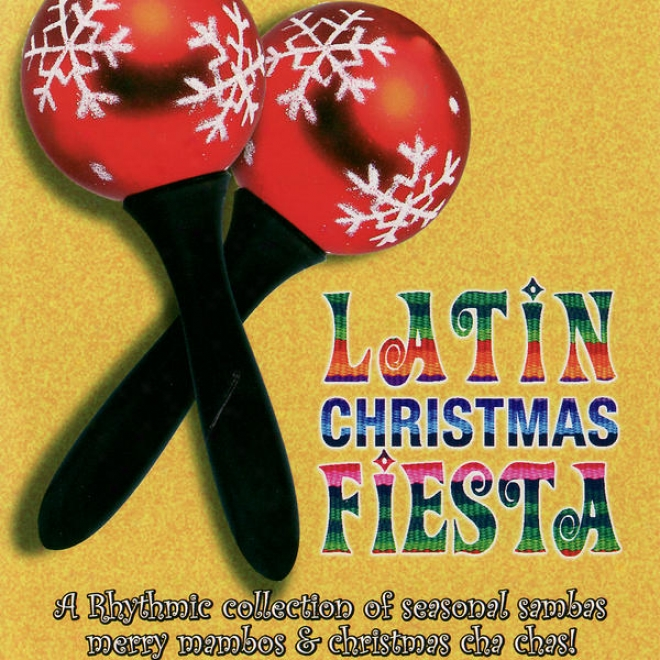 A Latin Christmas Fiesta- A Rhythmic Collection Of Seasonal Sambas, MerryM ambos & Christmas Cha Chas!