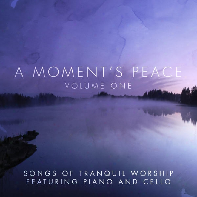 A Moment's Peace Dimensions 1: Songs Of Tranquil Worship Featuring Piano & Cello