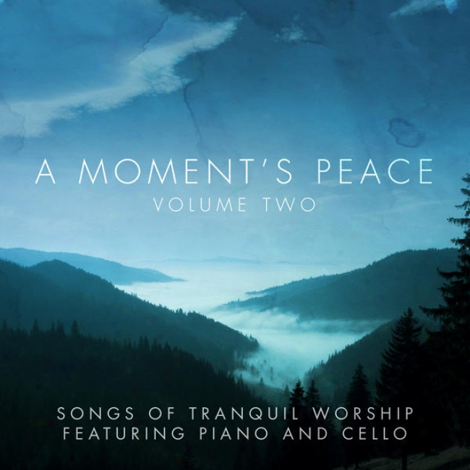 A Moment's Peace Volume 2: Songs Of Tranquil Worship Featuring Piano & Cello
