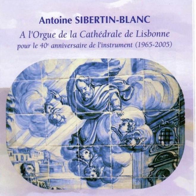 A. Sibertin Blanc 40ã¸me Anniversaire De L'orgue De La Cathã©drale De Lisbonne